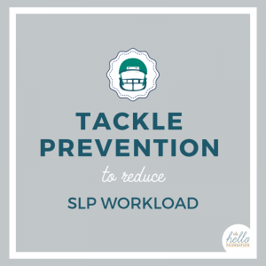 Prevention to Reduce SLP Workload