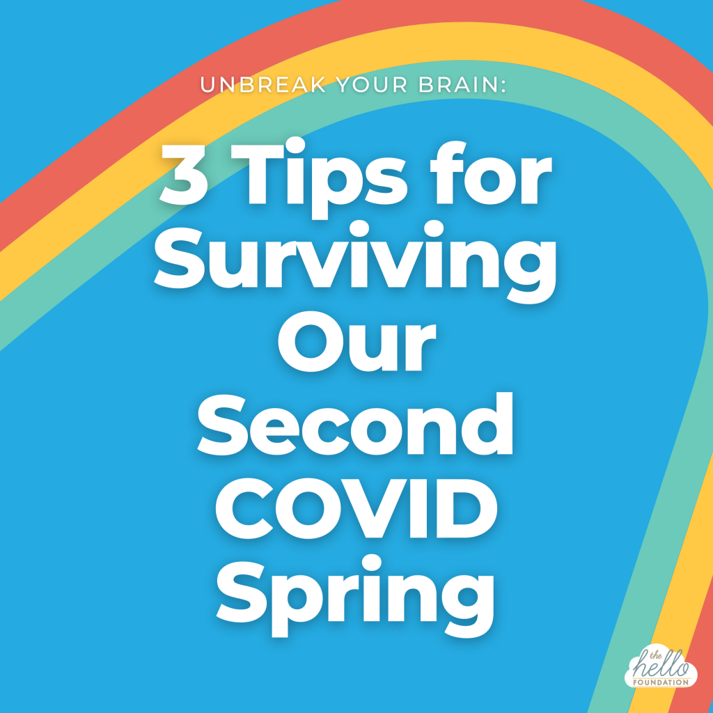 Unbreak Your Brain_ 3 Tips for our Second Covid Spring rainbow